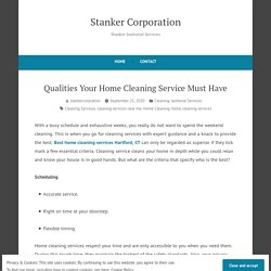 Qualities Your Home Cleaning Service Must Have – Stanker Corporation