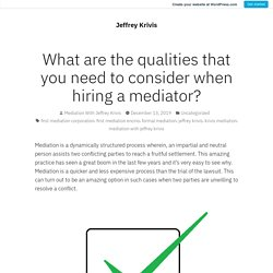 What are the qualities that you need to consider when hiring a mediator?