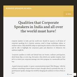Qualities that Corporate Speakers in India and all over the world must have! – Business Speakers in India