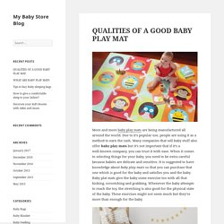 QUALITIES OF A GOOD BABY PLAY MAT - My Baby Store Blog