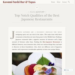 Top Notch Qualities of the Best Japanese Restaurants – Kasumi Sushi Bar & Tapas