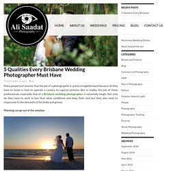 5 Qualities Every Brisbane Wedding Photographer Must Have