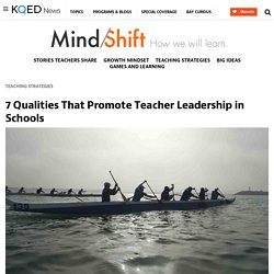 7 Qualities That Promote Teacher Leadership in Schools