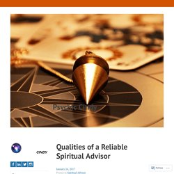 Qualities of a Reliable Spiritual Advisor – Psychic Cindy