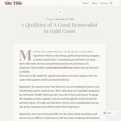 5 Qualities of A Good Removalist in Gold Coast – Site Title