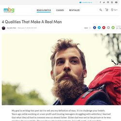 4 Qualities That Make A Real Man - mindbodygreen
