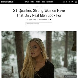 21 Qualities Strong Women Have That Only Real Men Look For