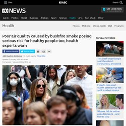 Poor air quality caused by bushfire smoke posing serious risk for healthy people too, health experts warn - Health - ABC News