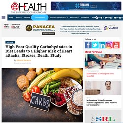 High Poor Quality Carbohydrates in Diet Leads to a Higher Risk of Heart attacks, Strokes, Death: Study