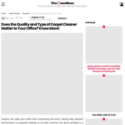 Does the Quality and Type of Carpet Cleaner Matter to Your Office? Know More!