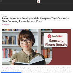 Repair Mate is a Quality Mobile Company That Can Make Your Samsung Phone Repairs Easy