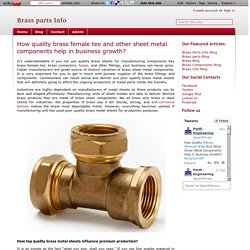 How quality brass female tee and other sheet metal components help in business growth? - Brass parts Info