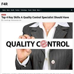 Top 4 Key Skills A Quality Control Specialist Should Have - F4R