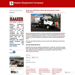 Keep Your Staff Safe at Work By Using Quality Vactor Truck Parts