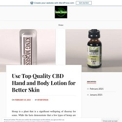 Use Top Quality CBD Hand and Body Lotion for Better Skin – Greenleaf Botanicals