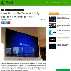 How To Fix The Video Quality Issues Of Playstation Vue?