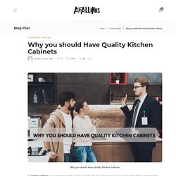Why you should Have Quality Kitchen Cabinets