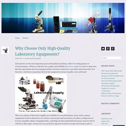 Why Choose Only High-Quality Laboratory Equipments?