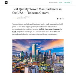Best Quality Tower Manufacturers in the USA — Telecom Geneva