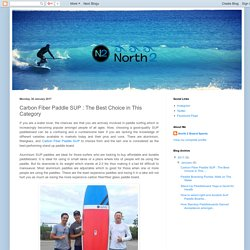 Quality Surf and Stand Up Paddle Boards - North 2 Board Sports: Carbon Fiber Paddle SUP : The Best Choice in This Category