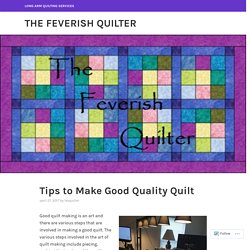 Tips to Make Good Quality Quilt – The Feverish quilter