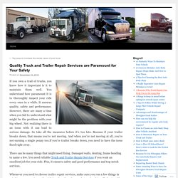 Quality Truck and Trailer Repair Services are Paramount for Your Safety