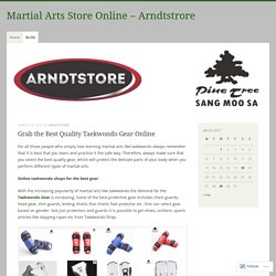 Grab the Best Quality Taekwondo Gear Online – Martial Arts Store Online – Arndtstrore