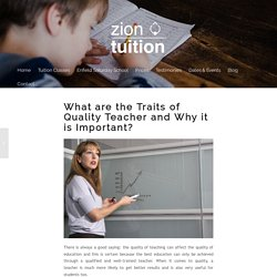 What are the Traits of Quality Teacher and Why it is Important - Zion Tuition