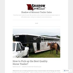 How to Pick up the Best Quality Horse Trailer?