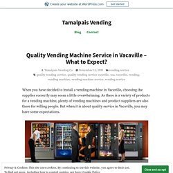 Quality Vending Machine Service in Vacaville – What to Expect? – Tamalpais Vending