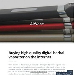 Buying high quality digital herbal vaporizer on the internet