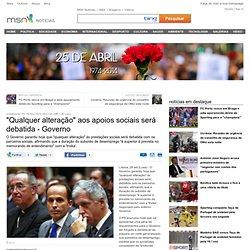 """""""Qualquer alteração"""" aos apoios sociais será debatida - Governo - MSN Notícias"""