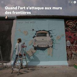 Quand l'art s'attaque aux murs des frontières