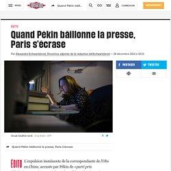 Quand Pékin bâillonne la presse, Paris s'écrase