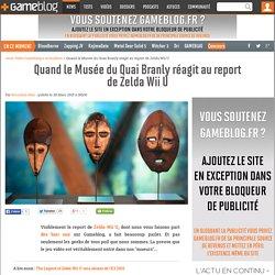 Quand le Musée du Quai Branly réagit au report de Zelda Wii U