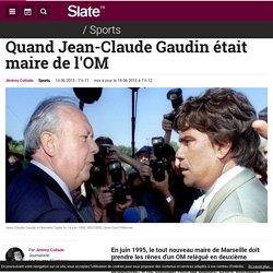 Quand Jean-Claude Gaudin était maire de l'OM