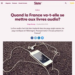 Quand la France va-t-elle se mettre aux livres audio?