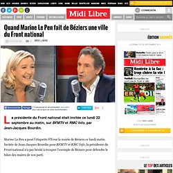 Quand Marine Le Pen fait de Béziers une ville du Front national