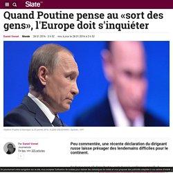 Quand Poutine pense au «sort des gens», l'Europe doit s'inquiéter