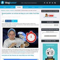 Quand publier un article de blog ou une vidéo YouTube ?