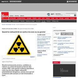 Quand la radioactivité se cache à la cave ou au grenier