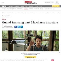 Quand Samsung part à la chasse aux stars