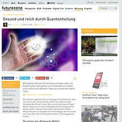 Gesund und reich durch Quantenheilung