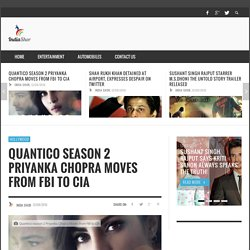 Quantico season 2 Priyanka Chopra Moves from FBI to CIA
