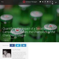 Quantifying the Impact of a Social Media Campaign: Heineken, the Champions of the Champions League
