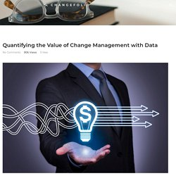 Quantifying the Value of Change Management with Data
