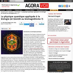 La physique quantique appliquée à la biologie (et bientôt au biomagnétisme ?)