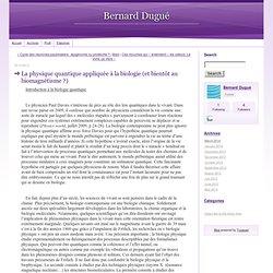 La physique quantique appliquée à la biologie (et bientôt au biomagnétisme ?) - Bernard Dugué