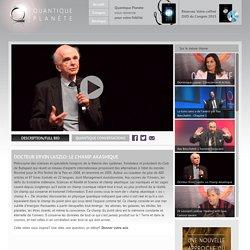 Quantique Planète : Vidéo 'Docteur Ervin Laszlo: Le champ Akashique'