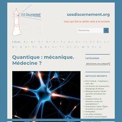 Quantique : mécanique. Médecine ? - sosdiscernement.org